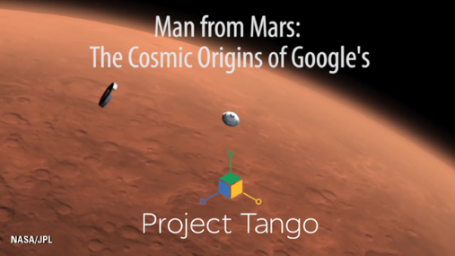 Man from Mars: The Cosmic Origins of Google's Project Tango